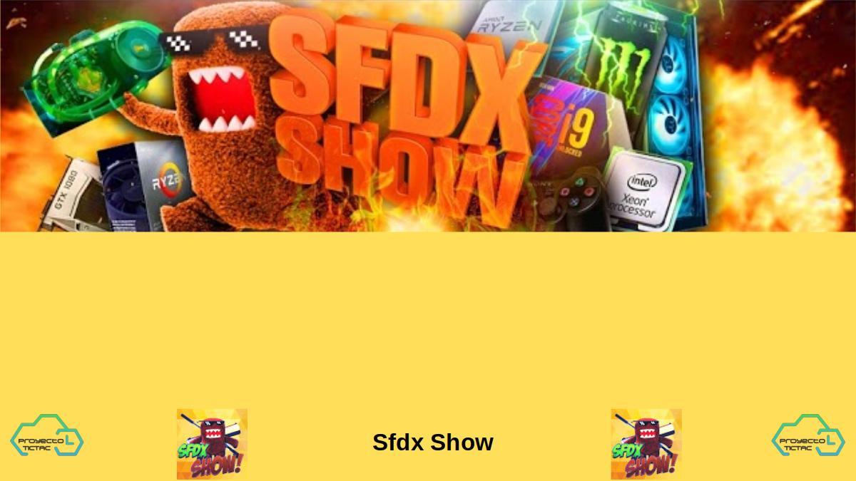 Sfdx Show: un Canal de YouTube donde podrás ver mucho hardware temas relacionados con tu pc.