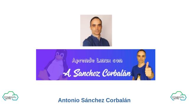 Antonio Sánchez Corbalán, es un Profesor de informática especialista en Linux