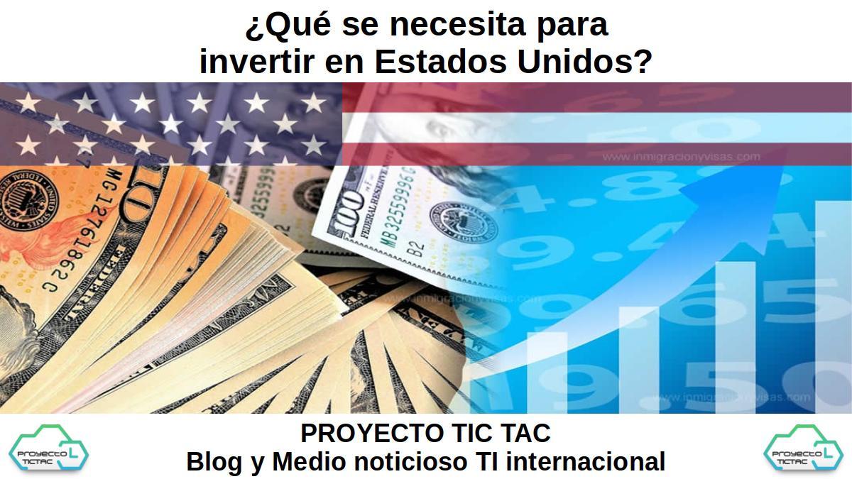 ¿Qué se necesita para invertir en Estados Unidos?